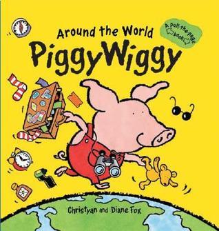 Around the World PiggyWiggy: A Pull-the-Page Book  by  Diane Fox