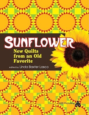 Sunflower: New Quilts from an Old Favorite Linda Baxter Lasco