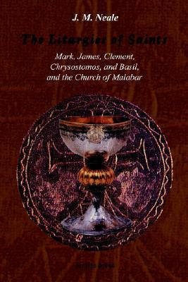The Liturgies of Saints Mark, James, Clement, Chrysostomos, and Basil, and the Church of Malabar  by  John Mason Neale