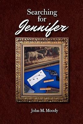Searching for Jennifer  by  John M. Moody
