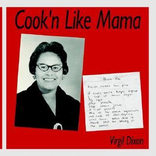 Cookn Like Mama  by  Virgil Dixon