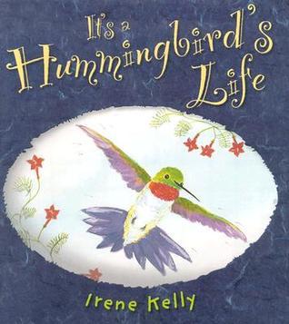 Its a Hummingbirds Life  by  Irene Kelly