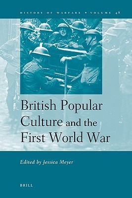 British Popular Culture And The First World War Jessica Meyer