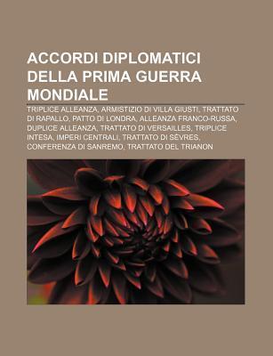 Accordi Diplomatici Della Prima Guerra Mondiale: Triplice Alleanza, Armistizio Di Villa Giusti, Trattato Di Rapallo, Patto Di Londra Source Wikipedia