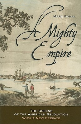A Mighty Empire: The Origins of the American Revolution  by  Marc Egnal
