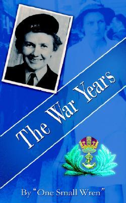 The War Years,  by  One Small Wren by Lilian Pickering