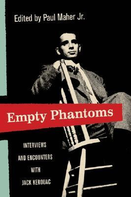 Empty Phantoms: Interviews and Encounters with Jack Kerouac  by  Paul Maher Jr.
