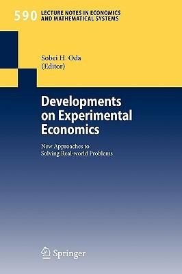 Developments on Experimental Economics: New Approaches to Solving Real-World Problems Sobei Hidenori Oda