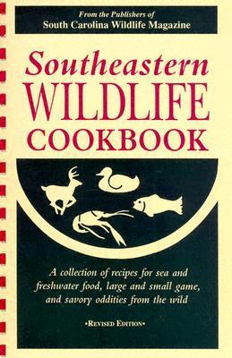 Southeastern Wildlife Cookbook  by  South Carolina Wildlife Magazine