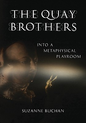 The Quay Brothers: Into a Metaphysical Playroom  by  Suzanne Buchan