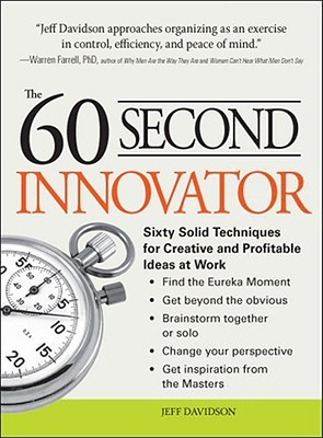 The 60 Second Innovator: Sixty Solid Techniques for Creative and Profitable Ideas at Work Jeff Davidson