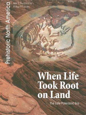 When Life Took Root on Land: The Late Paleozoic Era  by  Jean F. Blashfield