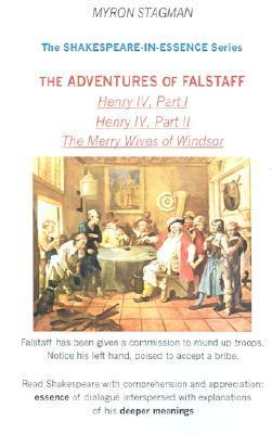 Shakespeare-In-Essence: The Adventures of Falstaff  by  Myron Stagman