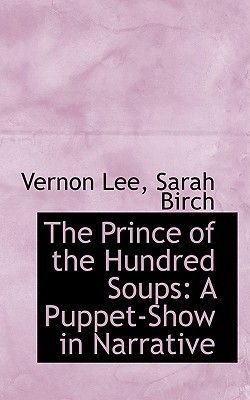 The Prince of the Hundred Soups: A Puppet-Show in Narrative Vernon Lee