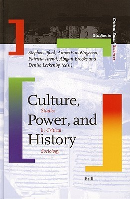 Culture, Power And History: Studies in Critical Sociology (Studies in Critical Social Sciences, V. 4) (Studies in Critical Social Sciences)  by  Denise Leckenby