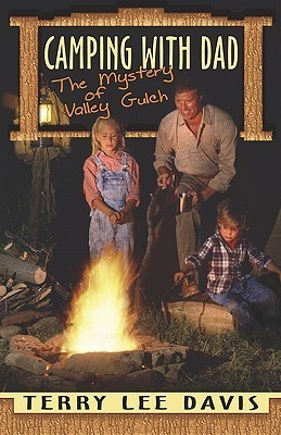 Camping with Dad: The Mystery of Valley Gulch  by  Terry Lee Davis