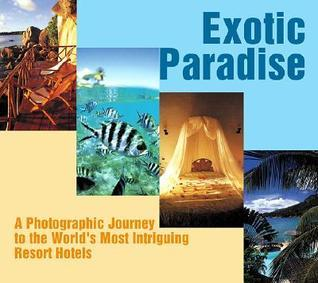 Exotic Paradise: A Photographic Journey To The Worlds Most Intriguing Resort Hotels  by  Kazuyoshi Miyhoshi