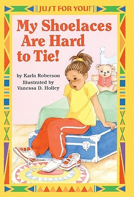 My Shoelaces Are Hard to Tie!  by  Karla Roberson