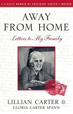Away From Home: Letters to My Family Lillian Carter