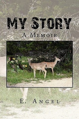 My Story  by  E. Angel