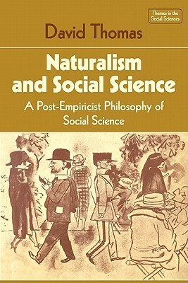 Naturalism And Social Science: A Post Empiricist Philosophy Of Social Science David Thomas
