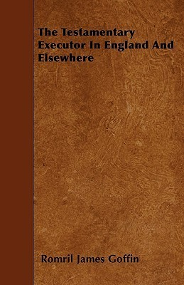 The Testamentary Executor in England and Elsewhere Romril James Goffin