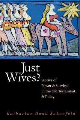 Just Wives?: Stories of Power and Survival in the Old Testament Katharine Doob Sakenfeld