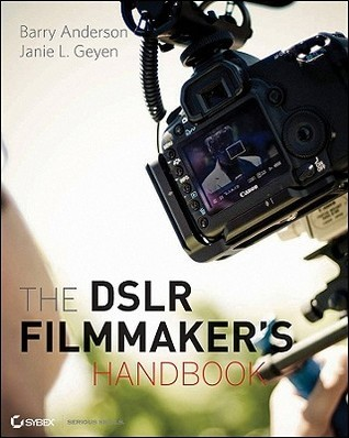 The DSLR Filmmakers Handbook: Real-World Production Techniques  by  Barry Andersson