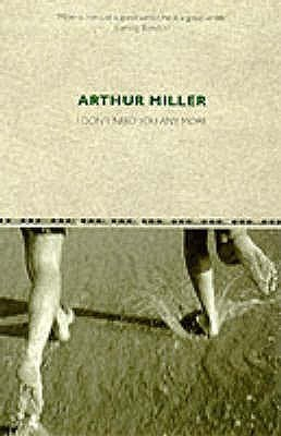 I Dont Need You Any More  by  Arthur Miller