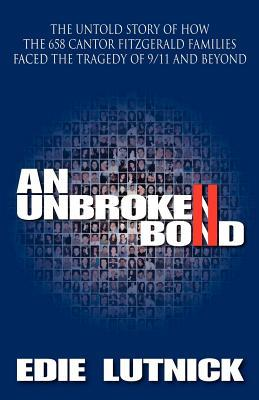 An Unbroken Bond: The Untold Story of How the 658 Cantor Fitzgerald Families Faced the Tragedy of 9/11 and Beyond  by  Edie Lutnick