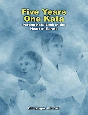 Five Years, One Kata: Putting Kata Back at the Heart of Karate Bill Burgar