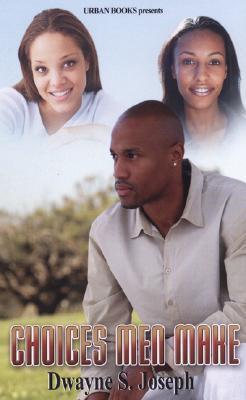 Choices Men Make Dwayne S. Joseph