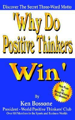 Why Do Positive Thinkers Win  by  Ken Bossone