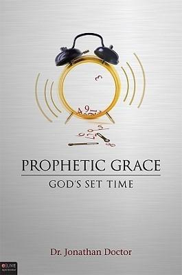 Prophetic Grace: Gods Set Time Jonathan Doctor