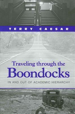 Traveling Through The Boondocks: In And Out Of Academic Hierarchy Terry Caesar