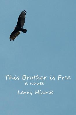 This Brother Is Free Larry Hicock