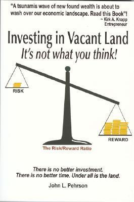 Investing in Vacant Land: Its Not What You Think John Pehrson