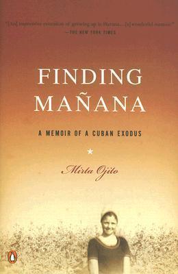 Finding Manana: A Memoir of a Cuban Exodus  by  Mirta Ojito
