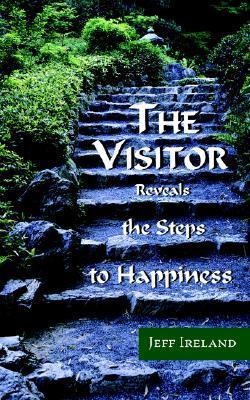 The Visitor: Reveals the Steps to Happiness Jeff Ireland