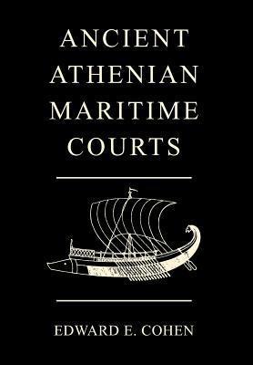 Ancient Athenian Maritime Courts  by  Edward E. Cohen