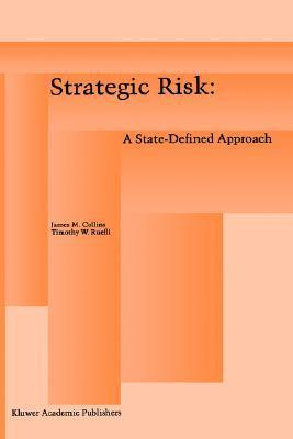 Strategic Risk: A State-Defined Approach James M. Collins