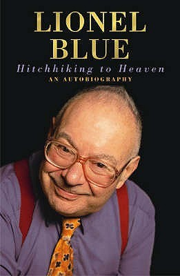 Hitchhiking to Heaven: An Autobiography. Lionel Blue Lionel Blue
