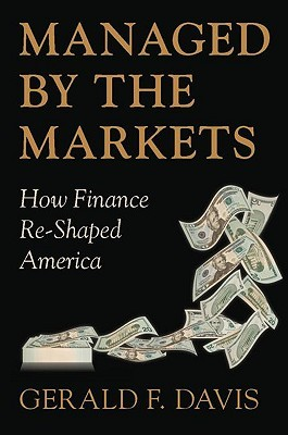 Managed the Markets: How Finance Re-Shaped America by Gerald F. Davis