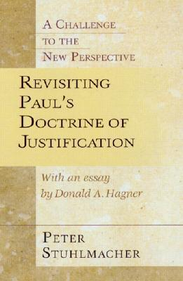 Revisiting Pauls Doctrine of Justification: A Challenge of the New Perspective Peter Stuhlmacher