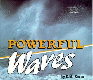 Powerful Waves Dorothy M. Souza