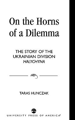 On the Horns of a Dilemma: The Story of the Ukrainian Division Halychyna Taras Hunczak