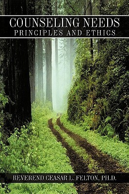 Counseling Needs: Principles and Ethics  by  Ceasar L. Felton