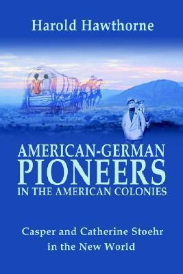 American German Pioneers in the Americas  by  Harold Hawthorne