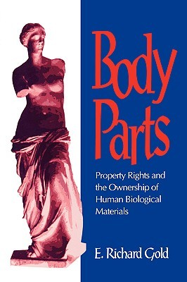 Body Parts: Property Rights and the Ownership of Human Biological Materials  by  E. Richard Gold