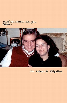 Really the Middle to Later Years Robert D. Kilgallon
